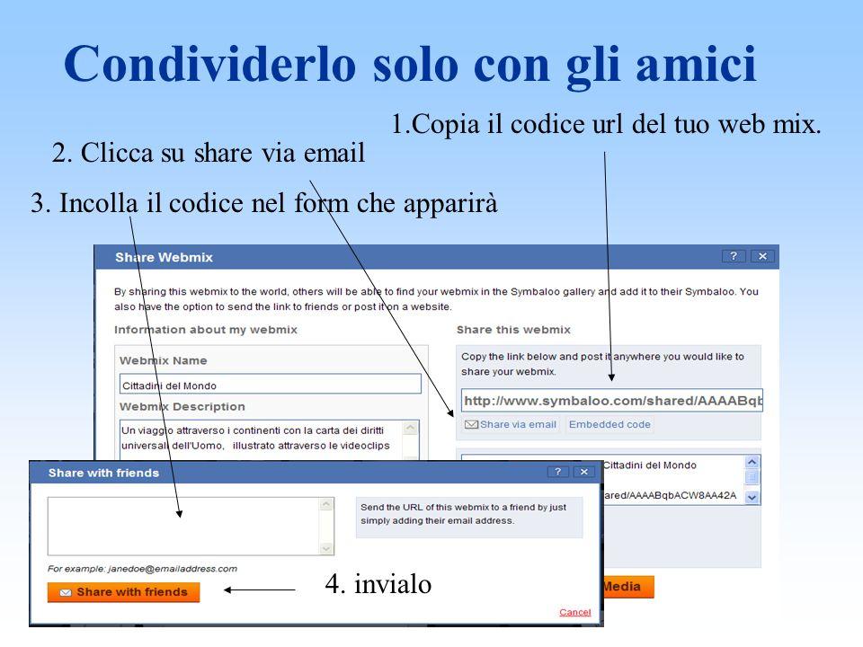 Condividerlo solo con gli amici 1.Copia il codice url del tuo web mix.