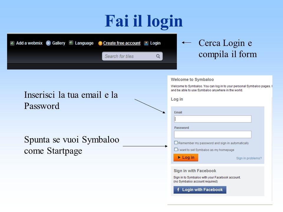 Fai il login Cerca Login e compila il form Inserisci la tua email e la Password Spunta se vuoi Symbaloo come Startpage
