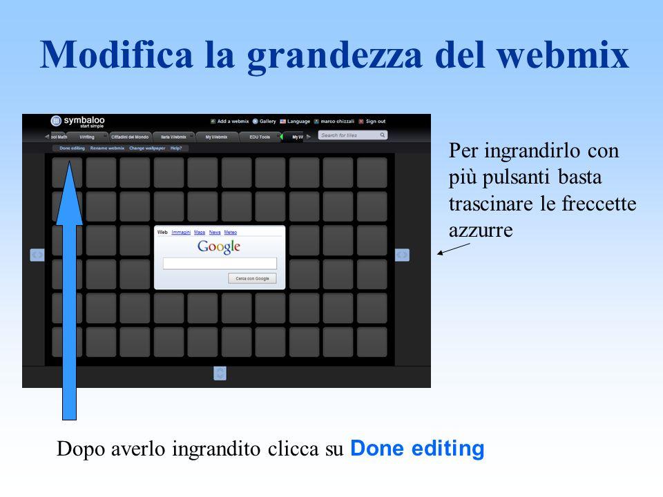 Modifica la grandezza del webmix Per ingrandirlo con più pulsanti basta trascinare le freccette azzurre Dopo averlo ingrandito clicca su Done editing