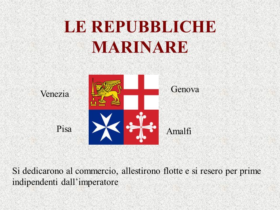 LE REPUBBLICHE MARINARE Genova Amalfi Pisa Venezia Si dedicarono al commercio, allestirono flotte e si resero per prime indipendenti dallimperatore