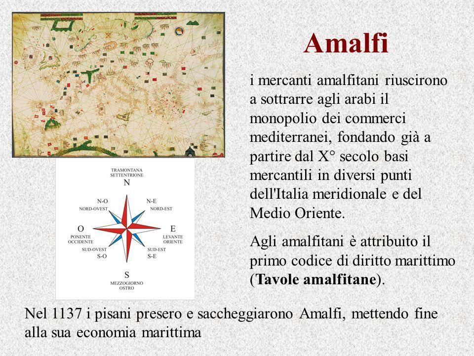 Amalfi i mercanti amalfitani riuscirono a sottrarre agli arabi il monopolio dei commerci mediterranei, fondando già a partire dal X° secolo basi merca