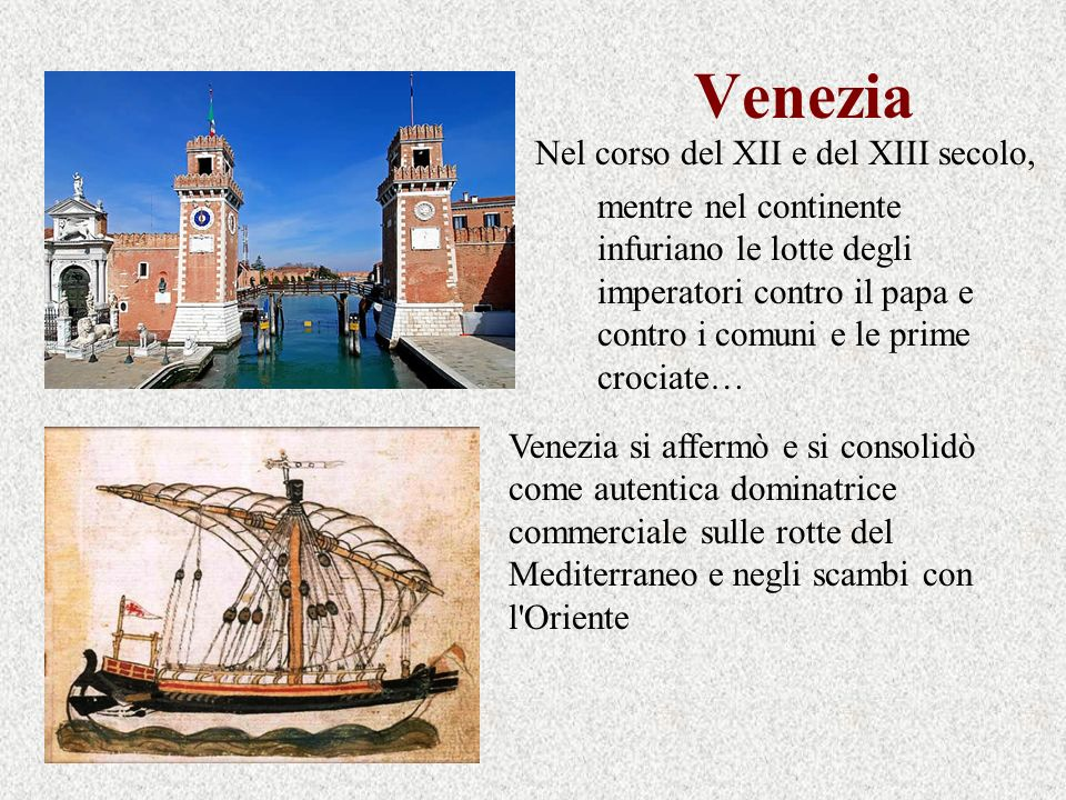 Venezia Venezia si affermò e si consolidò come autentica dominatrice commerciale sulle rotte del Mediterraneo e negli scambi con l'Oriente mentre nel
