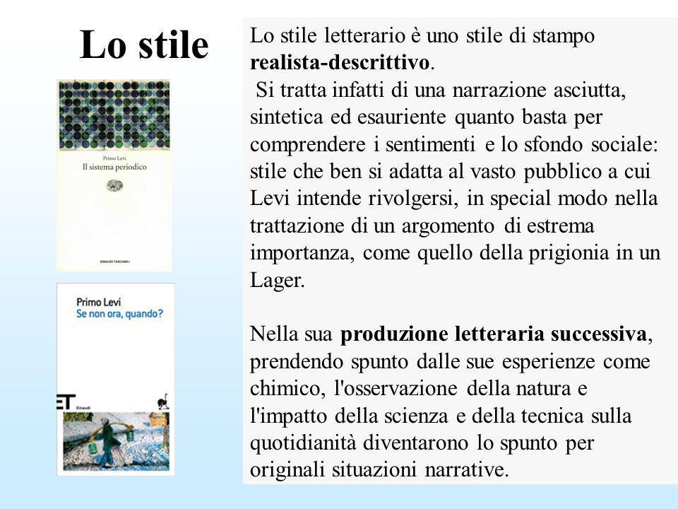 Lo stile Lo stile letterario è uno stile di stampo realista-descrittivo. Si tratta infatti di una narrazione asciutta, sintetica ed esauriente quanto