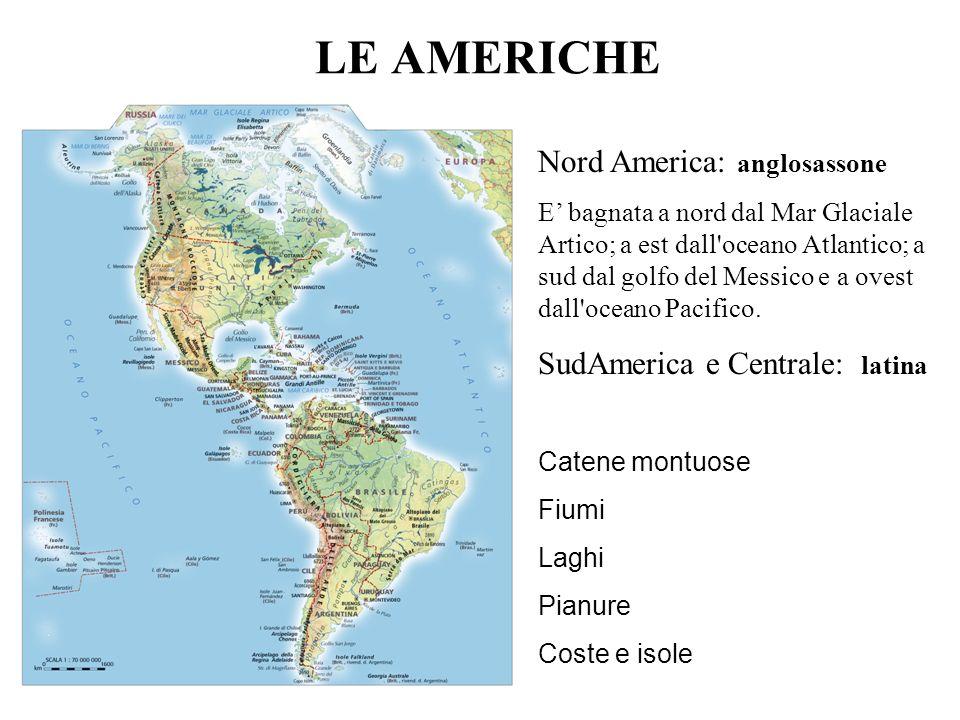 LE AMERICHE Nord America: anglosassone E bagnata a nord dal Mar Glaciale Artico; a est dall'oceano Atlantico; a sud dal golfo del Messico e a ovest da