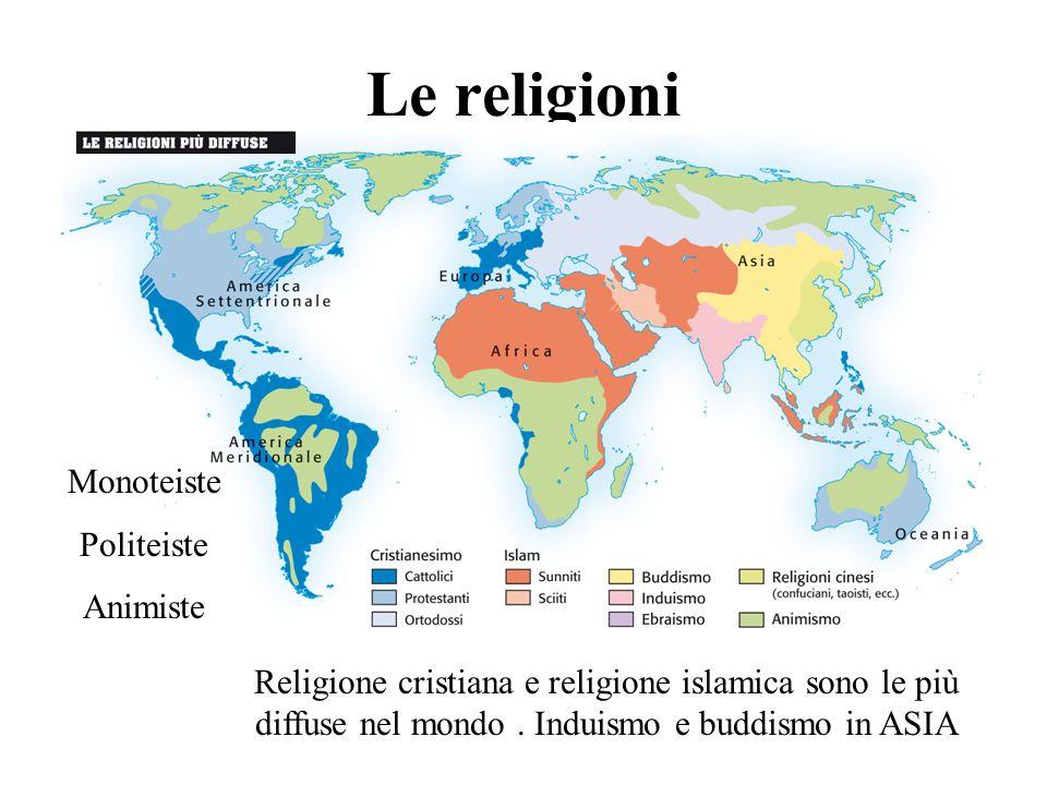 Le religioni Religione cristiana e religione islamica sono le più diffuse nel mondo. Induismo e buddismo in ASIA Monoteiste Politeiste Animiste