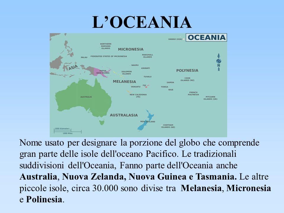 LOCEANIA Nome usato per designare la porzione del globo che comprende gran parte delle isole dell'oceano Pacifico. Le tradizionali suddivisioni dell'O