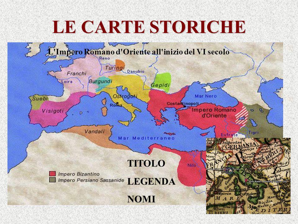 LE CARTE STORICHE TITOLO LEGENDA NOMI L'Impero Romano d'Oriente all'inizio del VI secolo