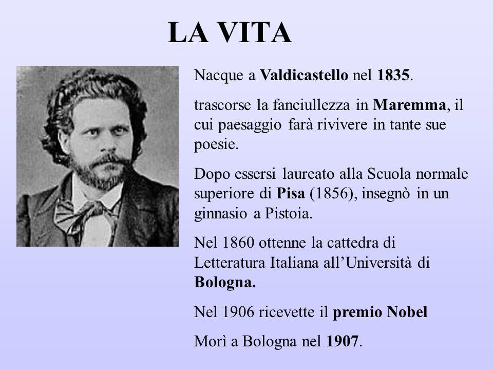 LA VITA Nacque a Valdicastello nel 1835. trascorse la fanciullezza in Maremma, il cui paesaggio farà rivivere in tante sue poesie. Dopo essersi laurea