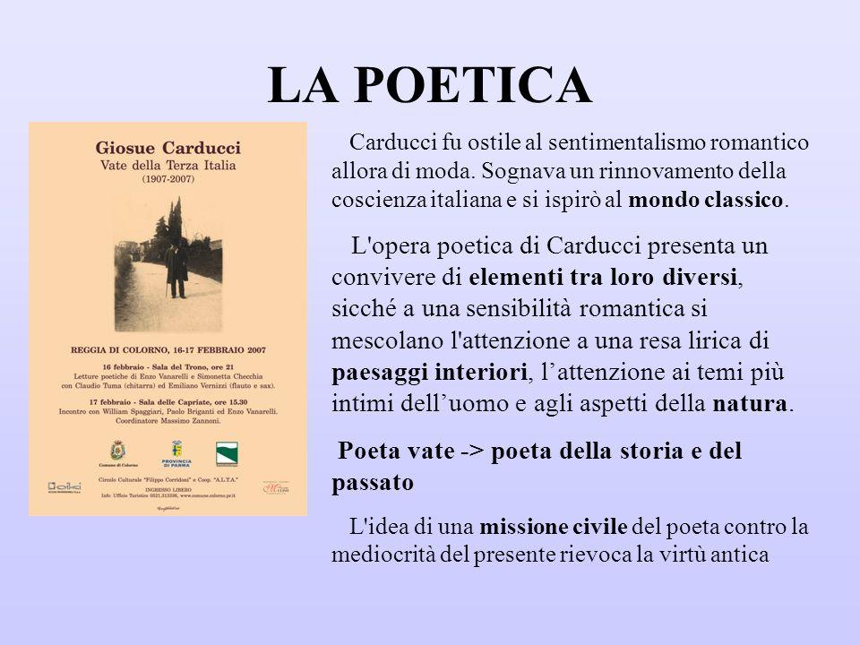 LA POETICA Carducci fu ostile al sentimentalismo romantico allora di moda. Sognava un rinnovamento della coscienza italiana e si ispirò al mondo class