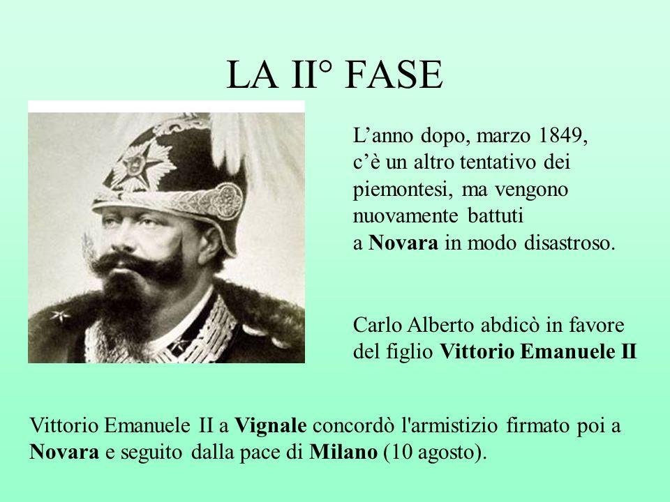 LA II° FASE Carlo Alberto abdicò in favore del figlio Vittorio Emanuele II Lanno dopo, marzo 1849, cè un altro tentativo dei piemontesi, ma vengono nu