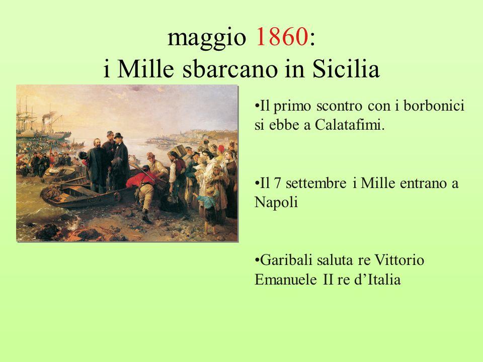 maggio 1860: i Mille sbarcano in Sicilia Il primo scontro con i borbonici si ebbe a Calatafimi. Il 7 settembre i Mille entrano a Napoli Garibali salut