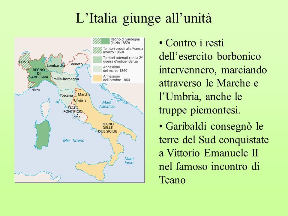 LItalia giunge allunità Contro i resti dellesercito borbonico intervennero, marciando attraverso le Marche e lUmbria, anche le truppe piemontesi. Gari