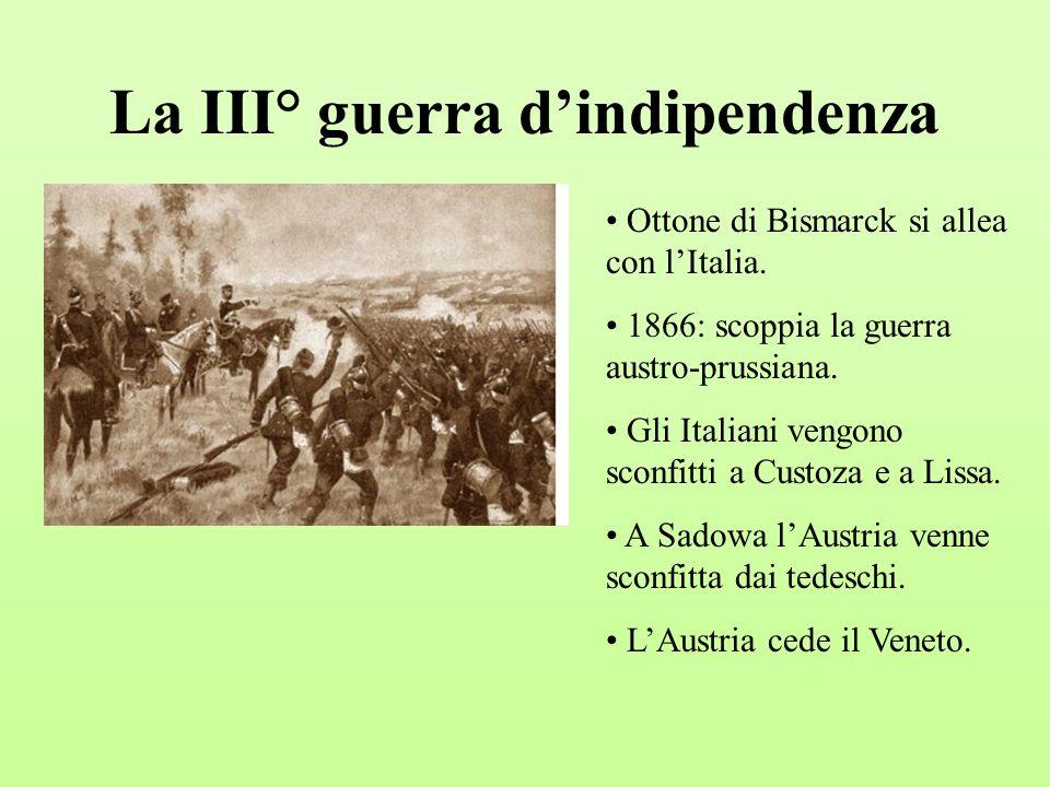 La III° guerra dindipendenza Ottone di Bismarck si allea con lItalia. 1866: scoppia la guerra austro-prussiana. Gli Italiani vengono sconfitti a Custo