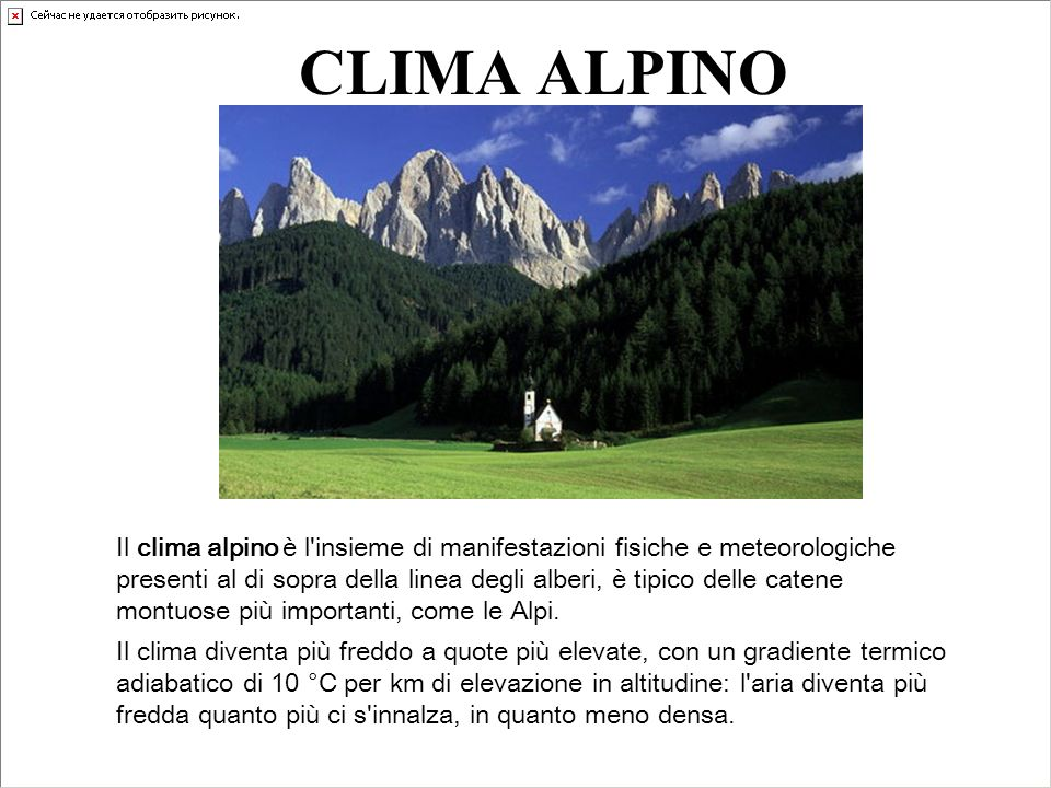 CLIMA ALPINO Il clima alpino è l'insieme di manifestazioni fisiche e meteorologiche presenti al di sopra della linea degli alberi, è tipico delle cate