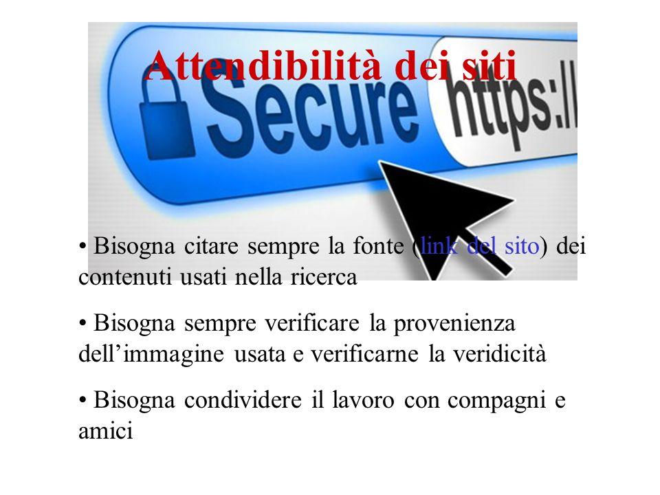 Attendibilità dei siti Bisogna citare sempre la fonte (link del sito) dei contenuti usati nella ricerca Bisogna sempre verificare la provenienza delli