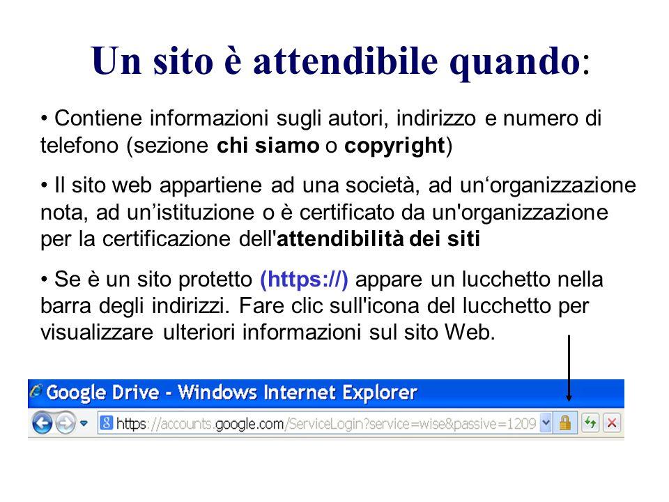 Un sito è attendibile quando: Contiene informazioni sugli autori, indirizzo e numero di telefono (sezione chi siamo o copyright) Il sito web appartien