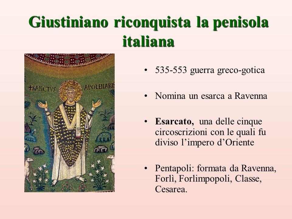 Giustiniano riconquista la penisola italiana 535-553 guerra greco-gotica Nomina un esarca a Ravenna Esarcato, una delle cinque circoscrizioni con le q