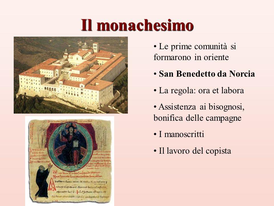 Il monachesimo Le prime comunità si formarono in oriente San Benedetto da Norcia La regola: ora et labora Assistenza ai bisognosi, bonifica delle camp