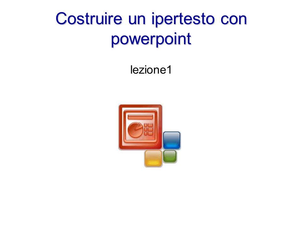 Costruire un ipertesto con powerpoint lezione1