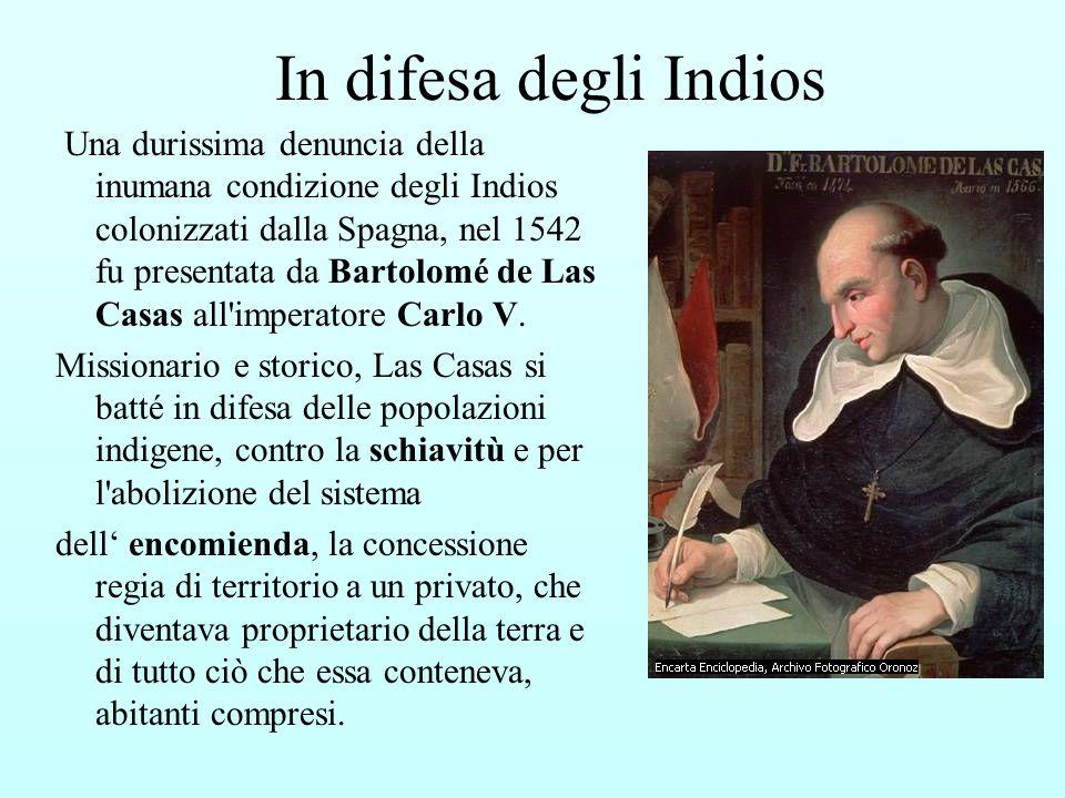 In difesa degli Indios Una durissima denuncia della inumana condizione degli Indios colonizzati dalla Spagna, nel 1542 fu presentata da Bartolomé de L