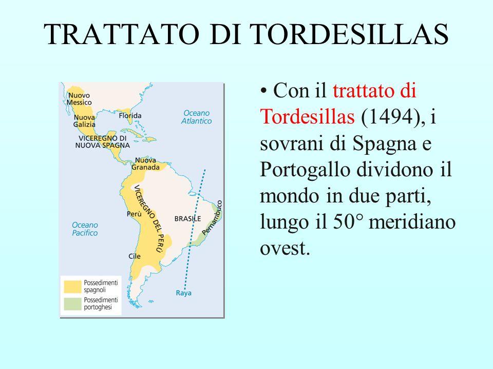 Con il trattato di Tordesillas (1494), i sovrani di Spagna e Portogallo dividono il mondo in due parti, lungo il 50° meridiano ovest. TRATTATO DI TORD