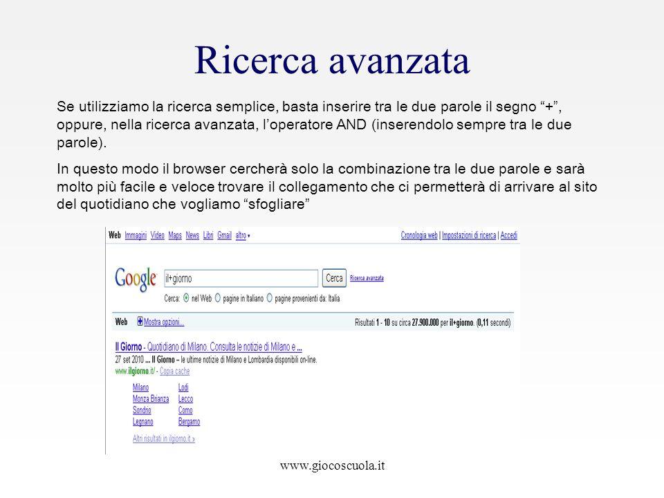 www.giocoscuola.it Ricerca avanzata Se utilizziamo la ricerca semplice, basta inserire tra le due parole il segno +, oppure, nella ricerca avanzata, l