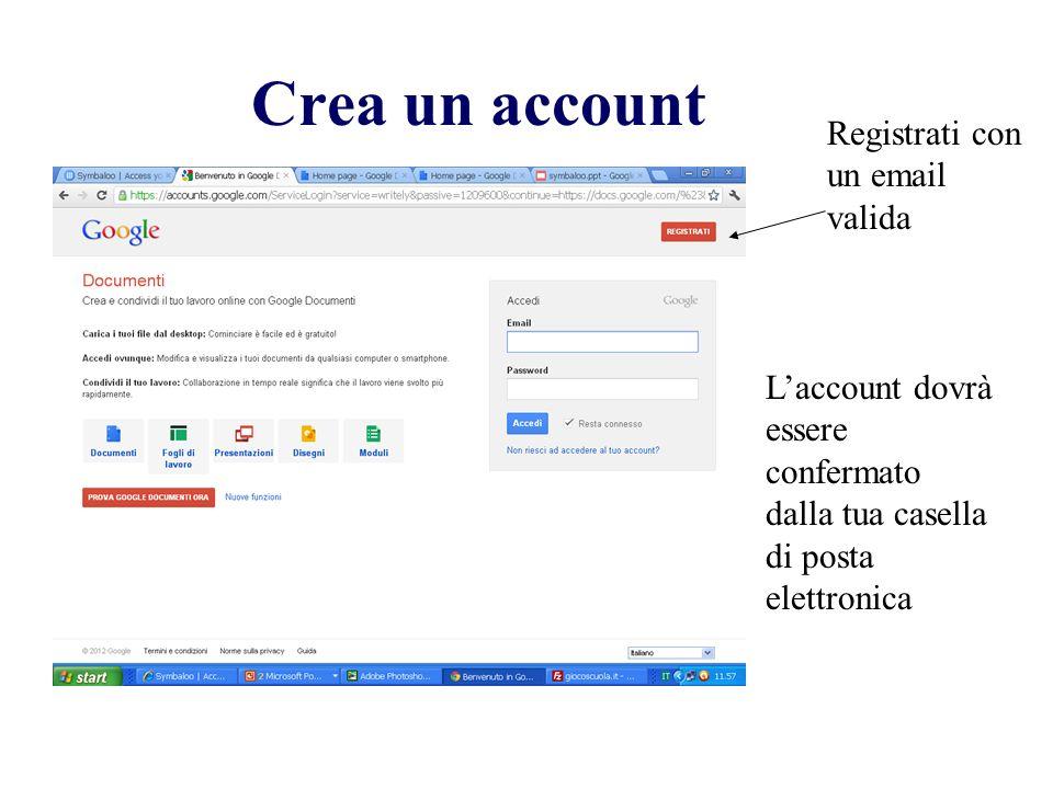 Crea un account Registrati con un email valida Laccount dovrà essere confermato dalla tua casella di posta elettronica