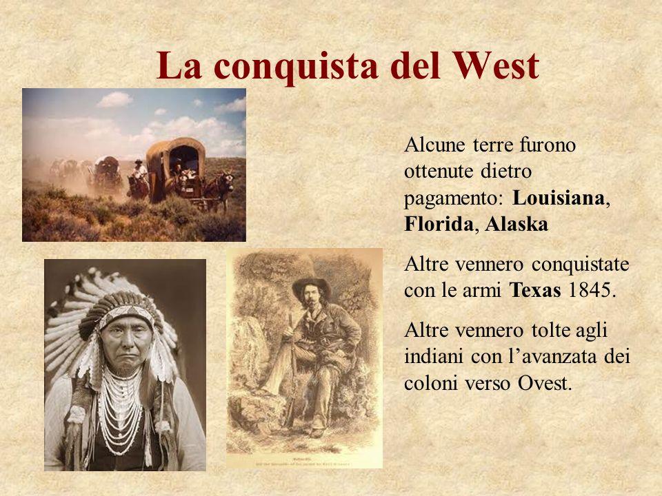 La conquista del West Alcune terre furono ottenute dietro pagamento: Louisiana, Florida, Alaska Altre vennero conquistate con le armi Texas 1845. Altr