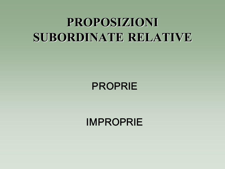 PROPOSIZIONI SUBORDINATE RELATIVE PROPRIE IMPROPRIE