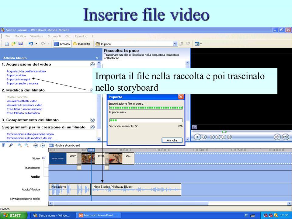 Inserire file video Importa il file nella raccolta e poi trascinalo nello storyboard