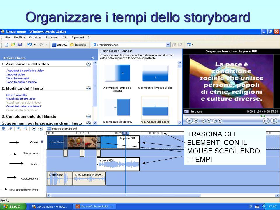 Organizzare i tempi dello storyboard TRASCINA GLI ELEMENTI CON IL MOUSE SCEGLIENDO I TEMPI