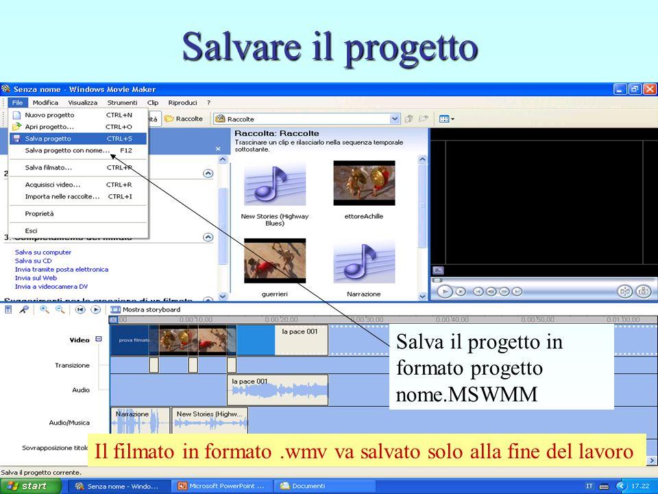 Salvare il progetto Il filmato in formato.wmv va salvato solo alla fine del lavoro Salva il progetto in formato progetto nome.MSWMM