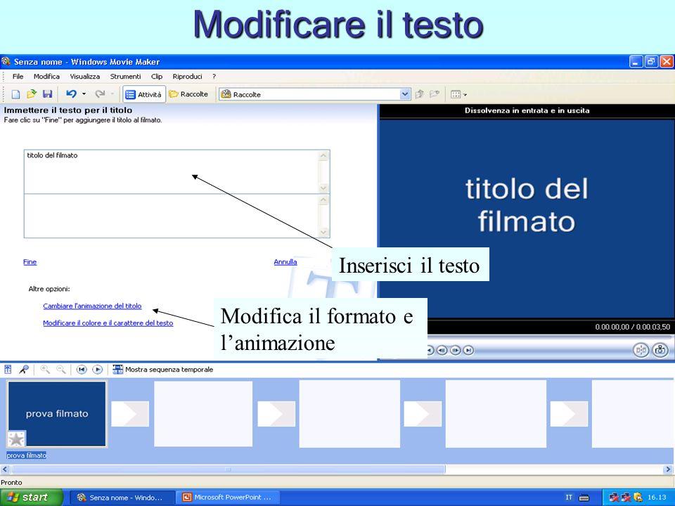 Modificare il testo Inserisci il testo Modifica il formato e lanimazione