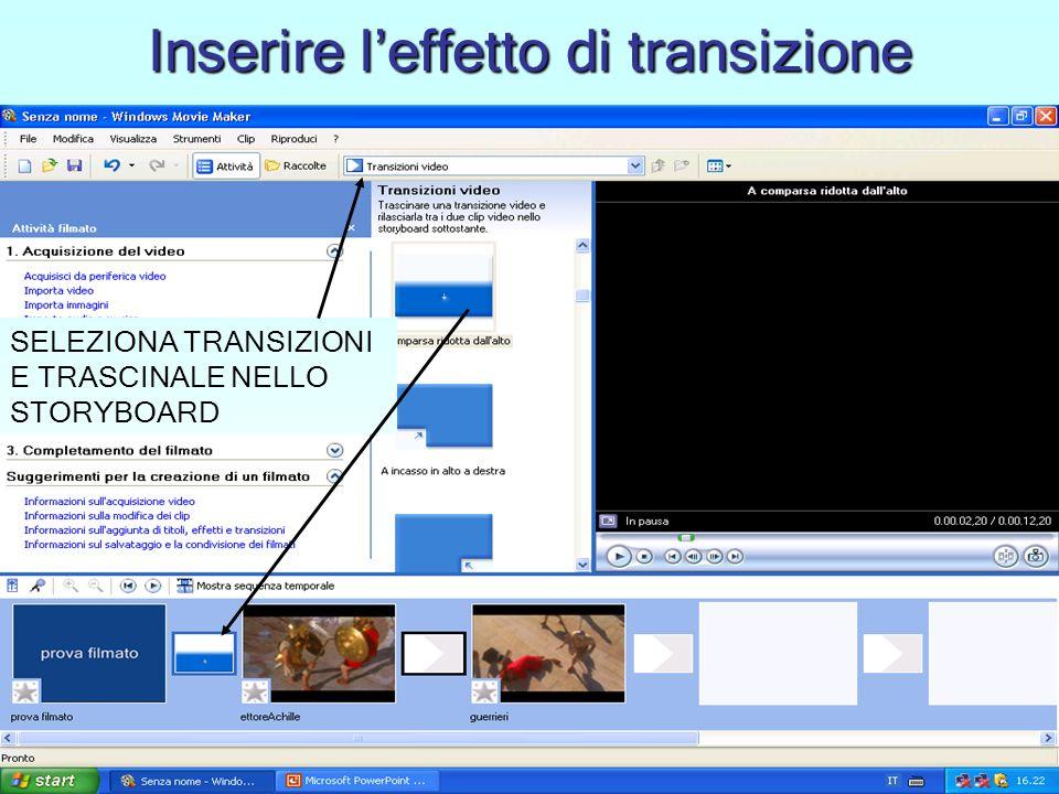 Inserire leffetto di transizione SELEZIONA TRANSIZIONI E TRASCINALE NELLO STORYBOARD