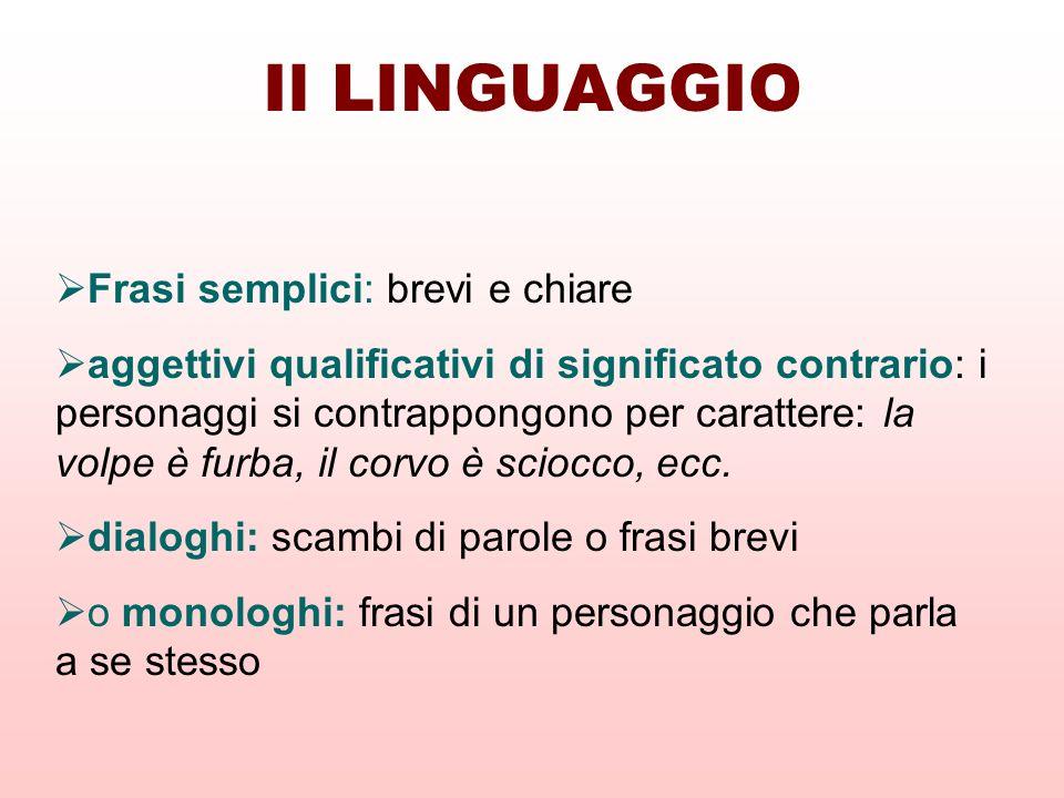 Il LINGUAGGIO Frasi semplici: brevi e chiare aggettivi qualificativi di significato contrario: i personaggi si contrappongono per carattere: la volpe