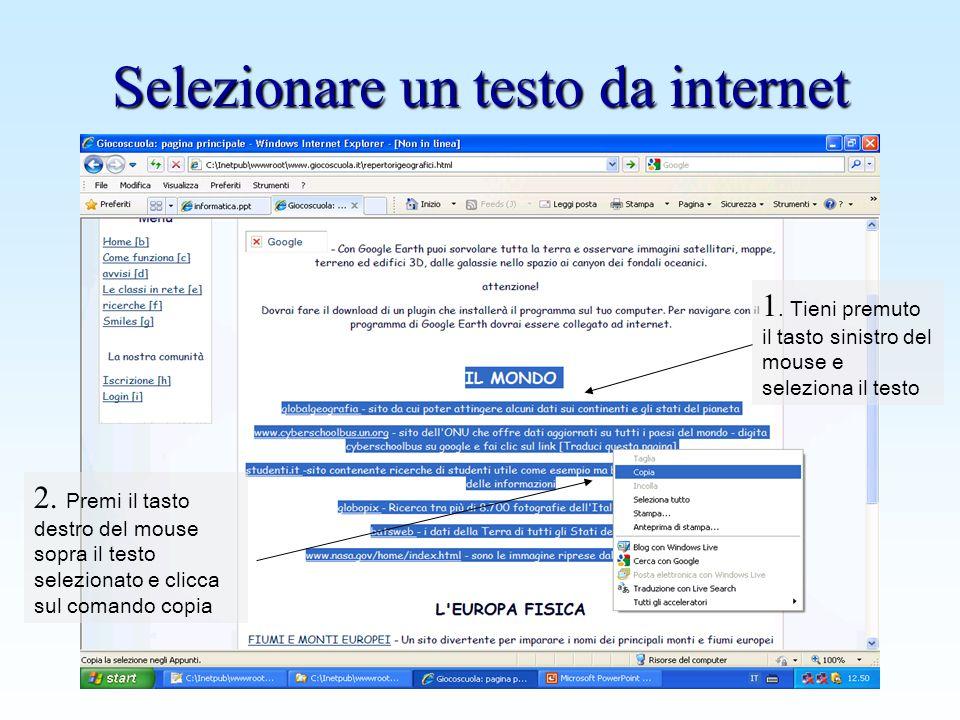 www.giocoscuola.it Selezionare un testo da internet 1. Tieni premuto il tasto sinistro del mouse e seleziona il testo 2. Premi il tasto destro del mou