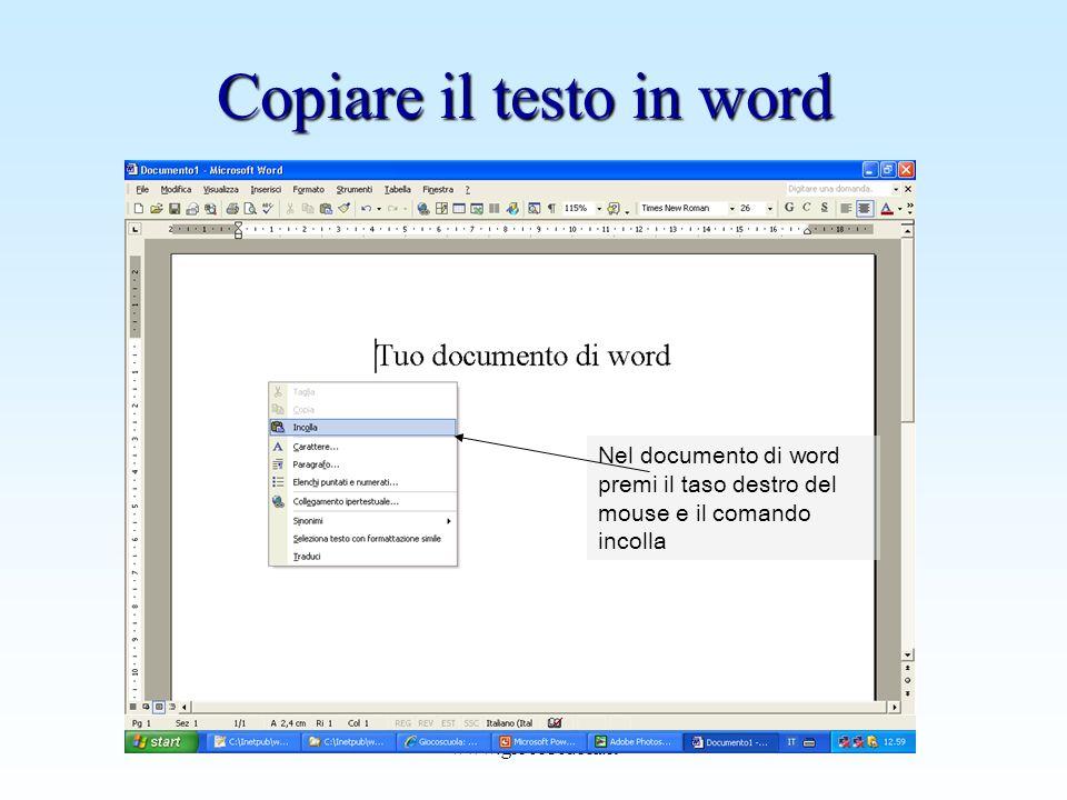 www.giocoscuola.it Copiare il testo in word Nel documento di word premi il taso destro del mouse e il comando incolla