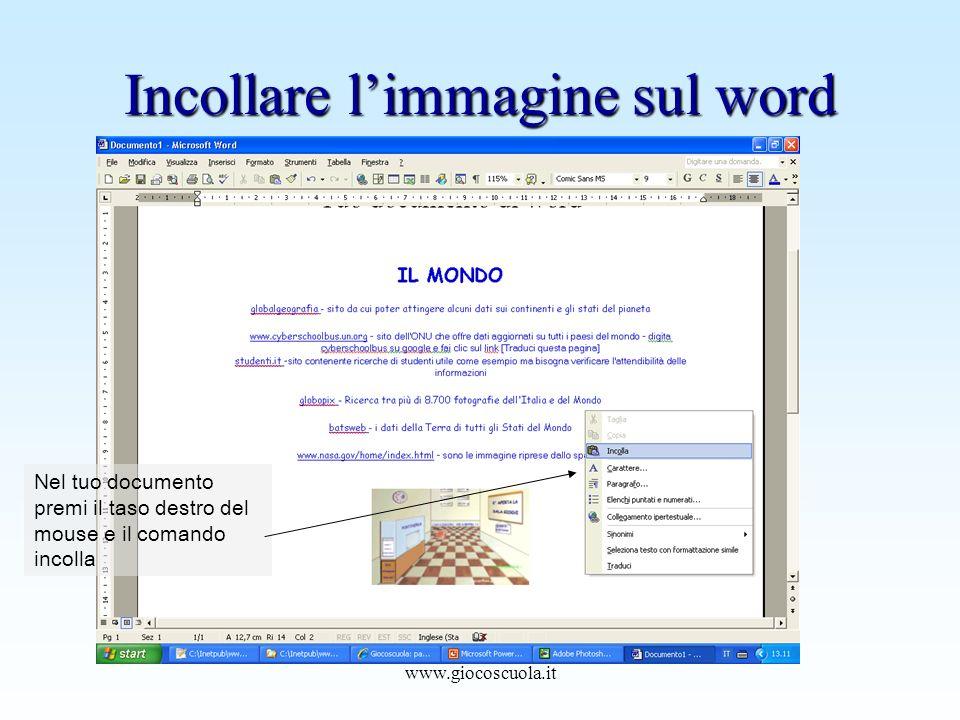 www.giocoscuola.it Incollare limmagine sul word Nel tuo documento premi il taso destro del mouse e il comando incolla