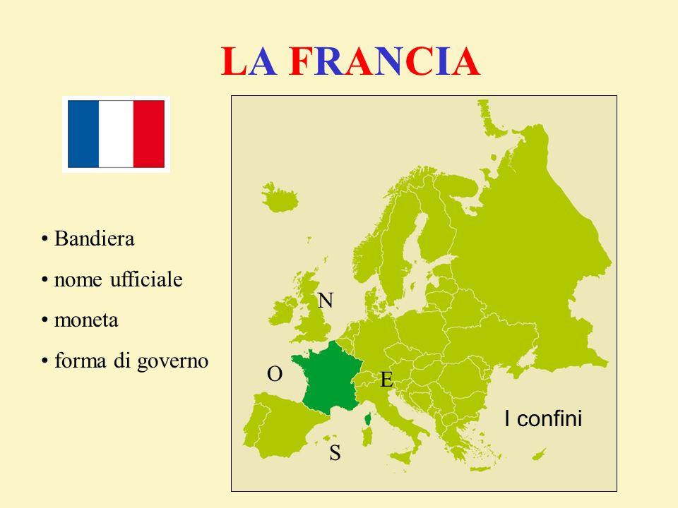 LA FRANCIALA FRANCIA I confini Bandiera nome ufficiale moneta forma di governo N S E O