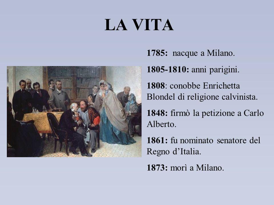LA VITA 1785: nacque a Milano. 1805-1810: anni parigini. 1808: conobbe Enrichetta Blondel di religione calvinista. 1848: firmò la petizione a Carlo Al