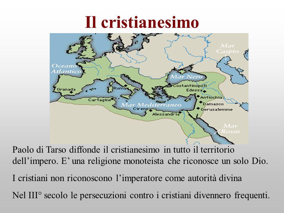 Il cristianesimo Paolo di Tarso diffonde il cristianesimo in tutto il territorio dellimpero. E una religione monoteista che riconosce un solo Dio. I c