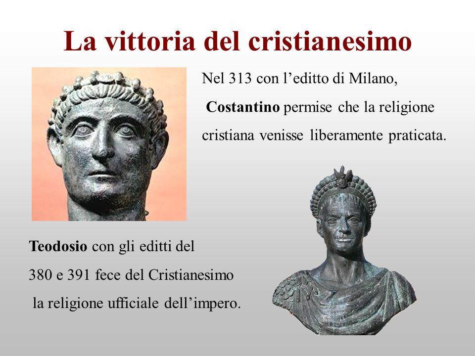 La vittoria del cristianesimo Teodosio con gli editti del 380 e 391 fece del Cristianesimo la religione ufficiale dellimpero. Nel 313 con leditto di M