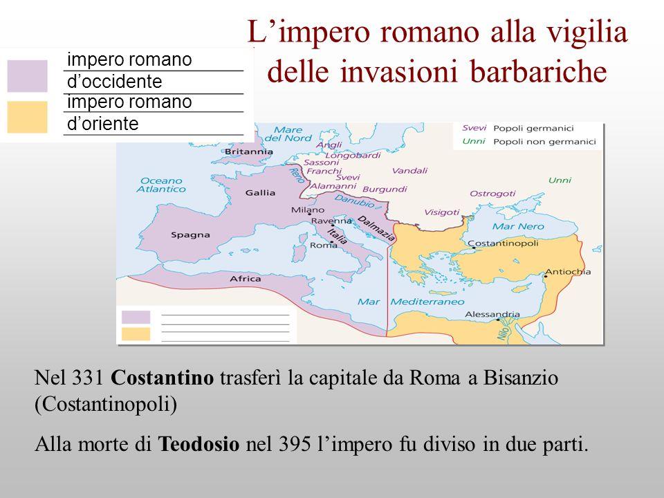 impero romano doccidente impero romano doriente Limpero romano alla vigilia delle invasioni barbariche Nel 331 Costantino trasferì la capitale da Roma