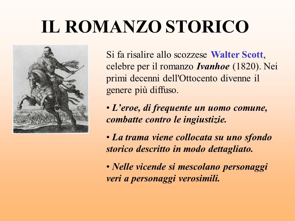 IL ROMANZO STORICO Si fa risalire allo scozzese Walter Scott, celebre per il romanzo Ivanhoe (1820). Nei primi decenni dell'Ottocento divenne il gener