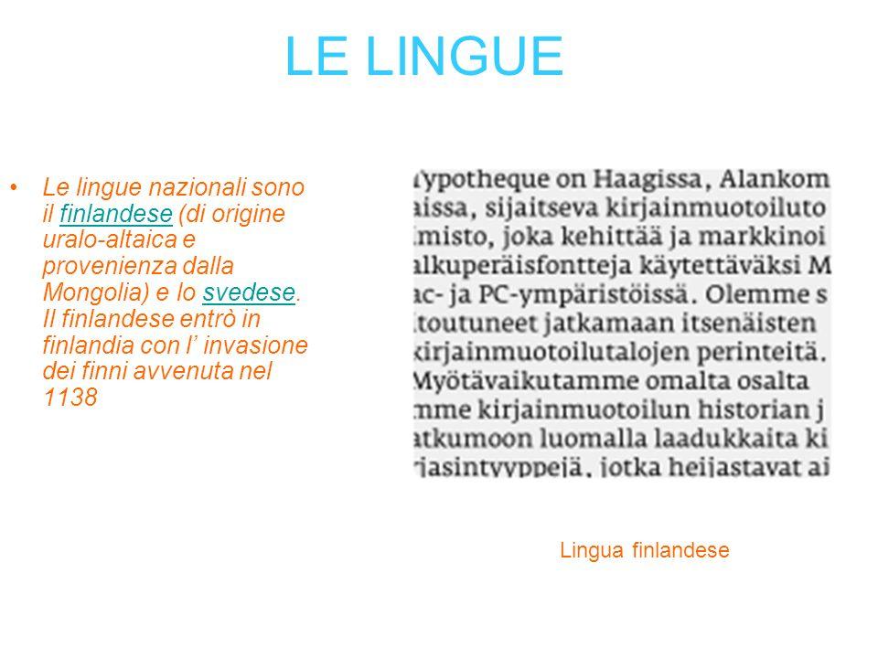 LE LINGUE Le lingue nazionali sono il finlandese (di origine uralo-altaica e provenienza dalla Mongolia) e lo svedese. Il finlandese entrò in finlandi