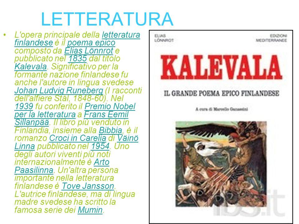 LETTERATURA L'opera principale della letteratura finlandese è il poema epico composto da Elias Lönnrot e pubblicato nel 1835 dal titolo Kalevala. Sign