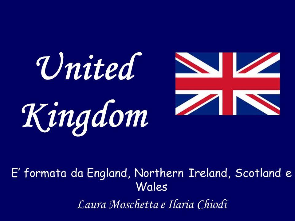 United Kingdom E formata da England, Northern Ireland, Scotland e Wales Laura Moschetta e Ilaria Chiodi