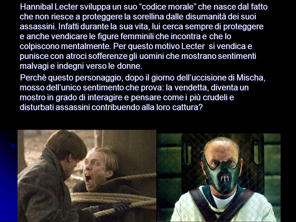 Hannibal Lecter sviluppa un suo codice morale che nasce dal fatto che non riesce a proteggere la sorellina dalle disumanità dei suoi assassini. Infatt