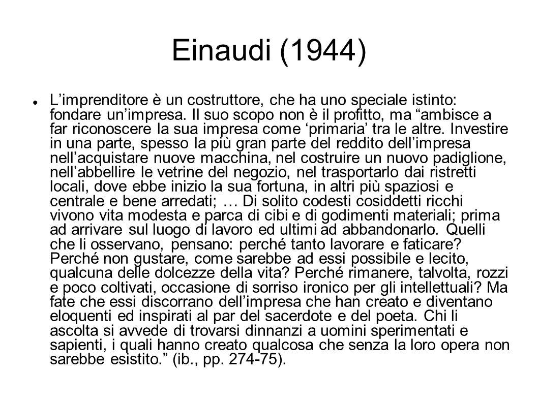 Einaudi (1944) Limprenditore è un costruttore, che ha uno speciale istinto: fondare unimpresa. Il suo scopo non è il profitto, ma ambisce a far ricono