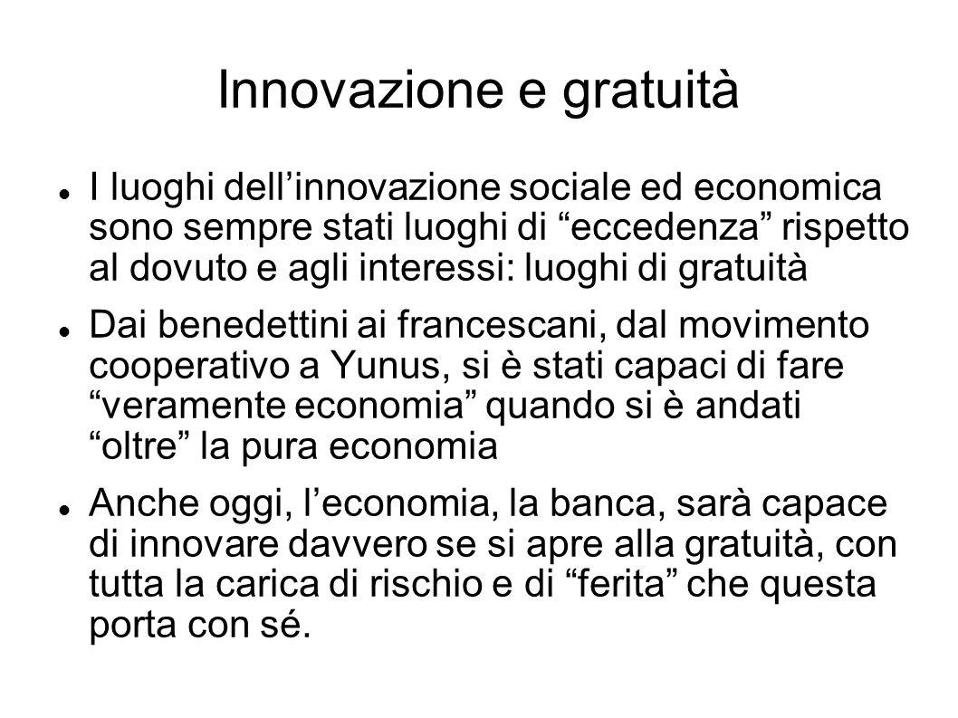 Innovazione e gratuità I luoghi dellinnovazione sociale ed economica sono sempre stati luoghi di eccedenza rispetto al dovuto e agli interessi: luoghi